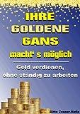 Ihre Goldene Gans macht' s m�glich - Geld verdienen, ohne st�ndig zu arbeiten