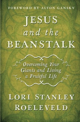 Book: Jesus and the Beanstalk - Overcoming Your Giants and Living a Fruitful Life by Lori Stanley Roeleveld