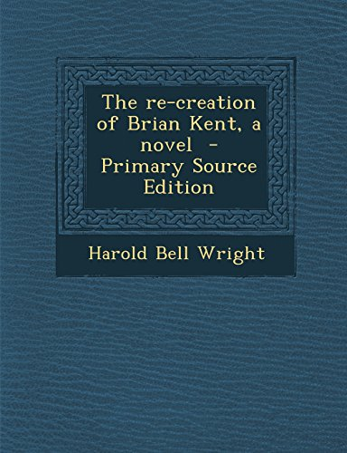 The re-creation of Brian Kent, a novel  - Primary Source Edition