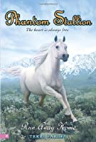 Phantom Stallion #24: Run Away Home