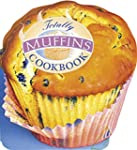 Totally Muffins Cookbook (Totally Coo...