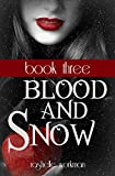 Blood and Snow Book 3: Love Bleeds, Eye of Abernathy, Resolved to Rule, Vampire Ever After (Blood and Snow Boxed set)
