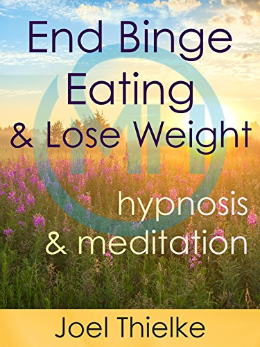 End Binge Eating & Lose Weight, Hypnosis and Meditation