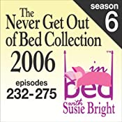 The Never Get Out of Bed Collection: 2006 In Bed With Susie Bright — Season 6 | [Susie Bright]