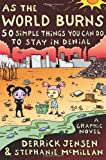 As the World Burns: 50 Simple Things You Can Do to Stay in Denial#A Graphic Novel (1583227776) by Jensen, Derrick