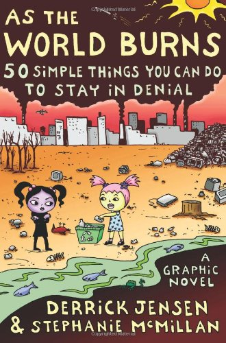 As the World Burns: 50 Things You Can Do to Stay in Denial: 50 Simple Things You Can Do to Stay in Denial