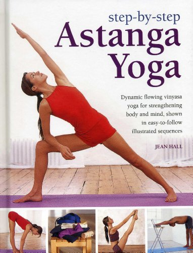 Step by Step Astanga Yoga: Dynamic Flowing Vinyasa Yoga for Strengthening Body and Mind, Shown in Easy-to-follow Illustrated Sequences