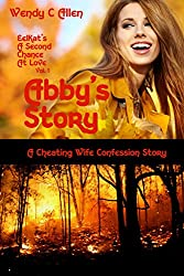 Abby's Story: A Cheating Wife Confession Story (EelKat's A Second Chance At Love Book 1)