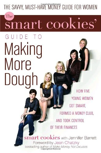 The Smart Cookies' Guide to Making More Dough: How Five Young Women Got Smart, Formed a Money Club, and Took Control of
