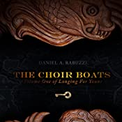The Choir Boats: Longing for Yount, Book 1 | [Daniel A. Rabuzzi]