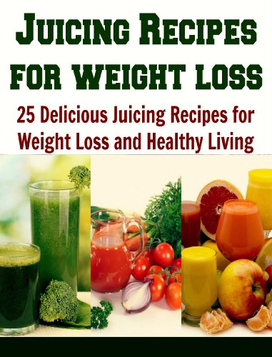 Juicing Recipes for Weight Loss: 25 Delicious Recipes for Weight Loss and Healthy Living: (juicing recipes, essential oils, herbs, coconut oil, juicing for weight loss, juicing books) by S. J. Cooper