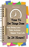 Time to Get Things Done: Beat Procrastination, Stop Being Lazy, Take Actions, and Master Your Life in 24 Hours (2nd Edition) (Organize Yourself, Organize     Self Organization, To Do List Book 6)
