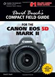 David Busch?s Compact Field Guide for the Canon EOS 5D Mark II
