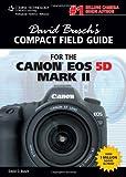David Busch David Busch's Compact Field Guide for the Canon EOS 5D Mark II