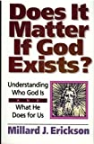 Does It Matter If God Exists?: Understanding Who God Is and What He Does for Us (080105477X) by Erickson, Millard J.