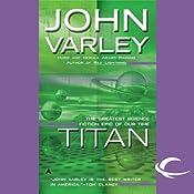 Titan: Gaean Trilogy, Book 1 | [John Varley]