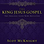 The King Jesus Gospel: The Original Good News Revisited | Scot McKnight
