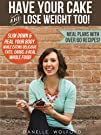 Have Your Cake and Lose Weight Too!:…