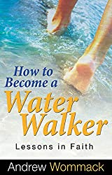 How to Become a Water Walker- Lessons in Faith