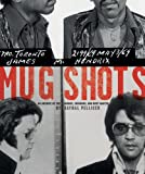 Mug Shots: An Archive of the Famous, Infamous, and Most Wanted