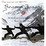 The Secret Art of Seamm Jasani: 58 Movements for Eternal Youth from Ancient Tibet ~ Asanaro