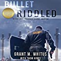 Bullet Riddled: The First S.W.A.T. Officer Inside Columbine...and Beyond Audiobook by Grant Whitus, Thom Vines Narrated by J. Scott Bennett