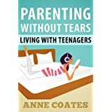 Parenting Without Tears: Living With Teenagersby Anne  Coates