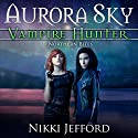 Northern Bites: Aurora Sky: Vampire Hunter, Vol. 2 (       UNABRIDGED) by Nikki Jefford Narrated by Em Eldridge