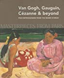 Guy Cogeval Masterpieces from Paris: Van Gogh, Gauguin, Cézanne & beyond: Post-Impressionism from The Musée D'Orsay