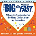 Think Big, Smart Small, Move Fast: A Blueprint for Transformation from the Mayo Clinic Center for Innovation Audiobook by Nicholas LaRusso, Barbara Spurrier, Gianrico Farrugia Narrated by John Brancy