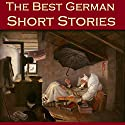 The Best German Short Stories Audiobook by Friedrich Schiller, Clemens Brentano, Ludwig Achim von Arnim, Johann Wolfgang von Goethe, Ludwig Tieck, Theodor Storm, E. T. A. Hoffmann Narrated by Cathy Dobson