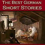 The Best German Short Stories | Friedrich Schiller,Clemens Brentano,Ludwig Achim von Arnim,Johann Wolfgang von Goethe,Ludwig Tieck,Theodor Storm,E. T. A. Hoffmann