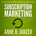 Subscription Marketing Audiobook by Anne H. Janzer Narrated by Anne H. Janzer