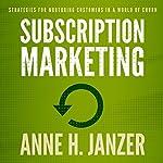 Subscription Marketing   Anne H. Janzer