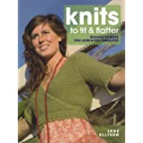 Knits to Fit and Flatter: Designs to Make You Look and Feel Fabulousby Jane Ellison