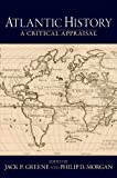 "Jack Greene and Philip Morgan, ""Atlantic History: A Critical Appraisal"" (Oxford UP, 2008)"