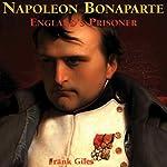 Napoleon Bonaparte: England's Prisoner | Frank Giles