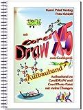 Corel DRAW X6 - Aufbauband: Aufbauband zu den Schulungsbüchern für CorelDraw X6 Corel Photo-Paint X6