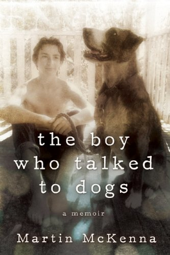 The Boy Who Talked to Dogs: A Memoir, by Martin McKenna