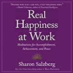 Real Happiness at Work: Meditations for Accomplishment, Achievement, and Peace | Sharon Salzberg