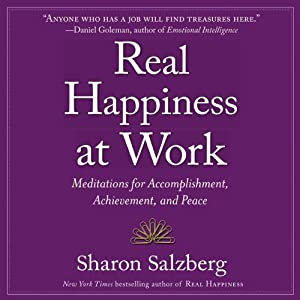 Real Happiness at Work: Meditations for Accomplishment, Achievement, and Peace | [Sharon Salzberg]