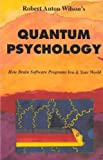Quantum Psychology: How Brain Software Programs You and Your World (0941404013) by Robert Anton Wilson