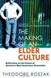 The Making of an Elder Culture: Reflections on the Future of America's Most Audacious Generation (0865716617) by Roszak, Theodore