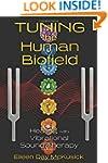 Tuning the Human Biofield: Healing wi...