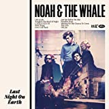 Noah and the Whale Last Night on Earth