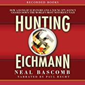Hunting Eichmann: Chasing Down the World's Most Notorious Nazi | [Neal Bascomb]
