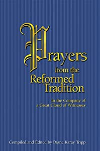 Prayers from the Reformed Tradition: In the Company of a Great Cloud of Witness by