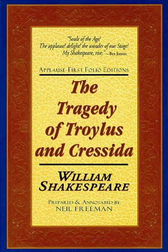 The Tragedy of Troylus and Cressida: Applause First Folio Editions (Applause Shakespeare Library Folio Texts)