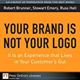 img - for You Brand Is Not Your Logo: It Is an Experience that Lives in Your Customer's Gut book / textbook / text book
