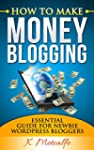 How To Make Money Blogging: Essential...